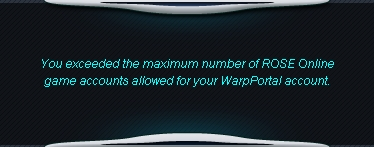 You exceeded the maximum number or ROSE Online game accounts allowed for your WarpPortal account.